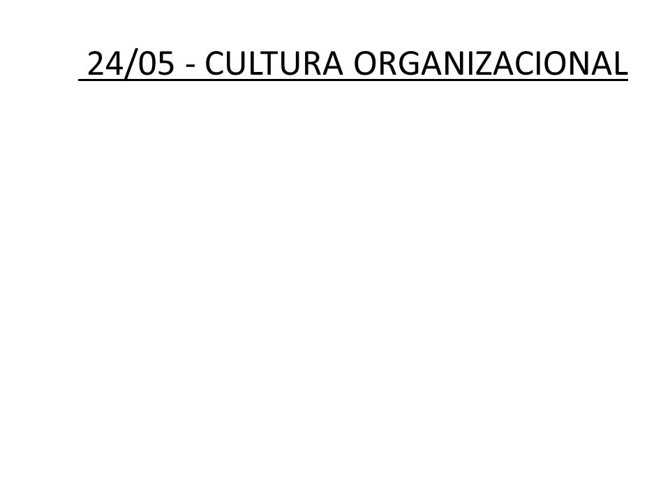 24/05 - CULTURA ORGANIZACIONAL