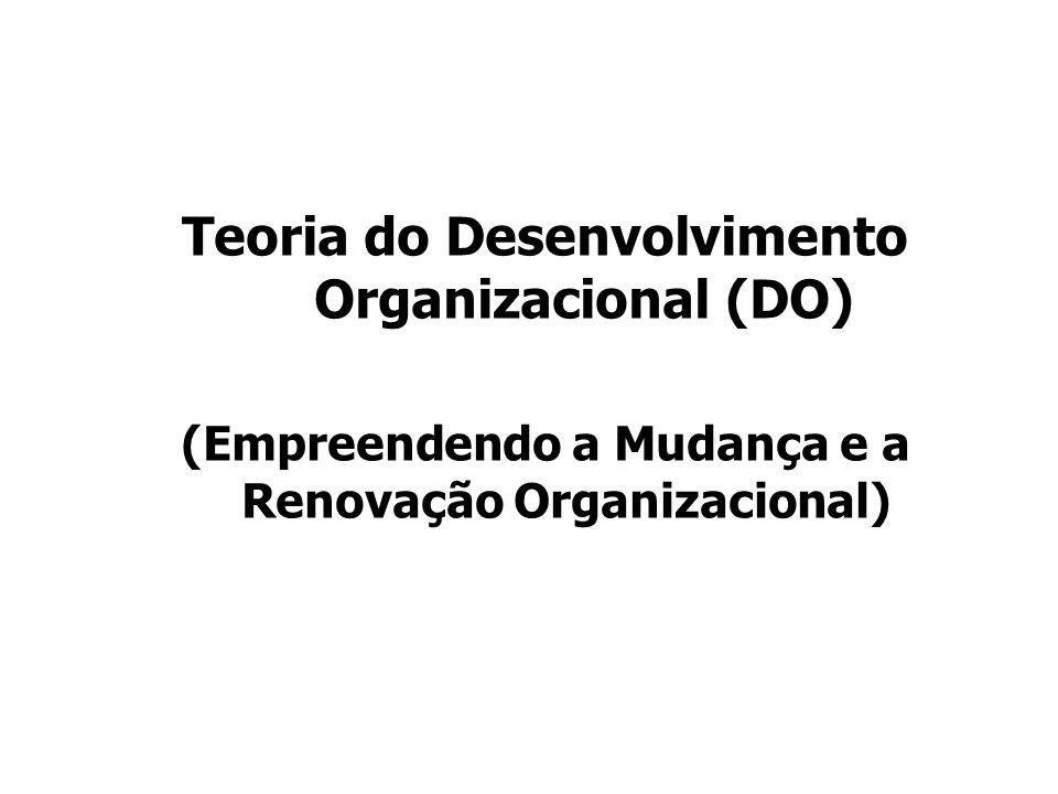 Teoria do Desenvolvimento Organizacional (DO) (Empreendendo a Mudança e a Renovação Organizacional)
