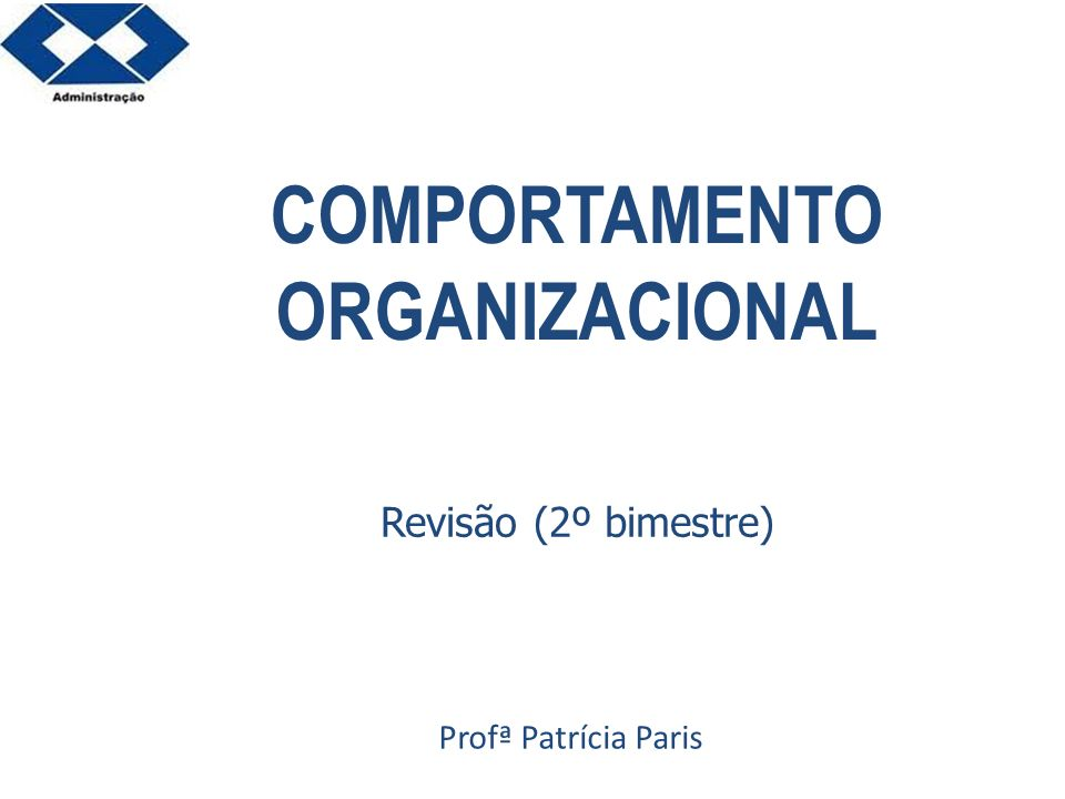 COMPORTAMENTO ORGANIZACIONAL Profª Patrícia Paris Revisão (2º bimestre)