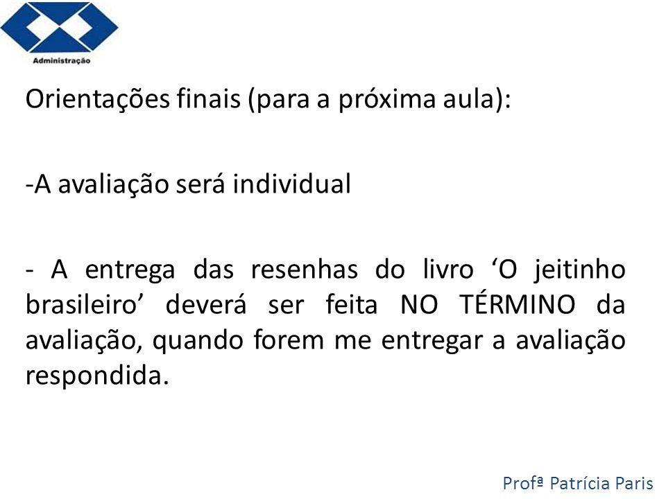 Orientações finais (para a próxima aula): -A avaliação será individual - A entrega das resenhas do livro O jeitinho brasileiro deverá ser feita NO TÉR