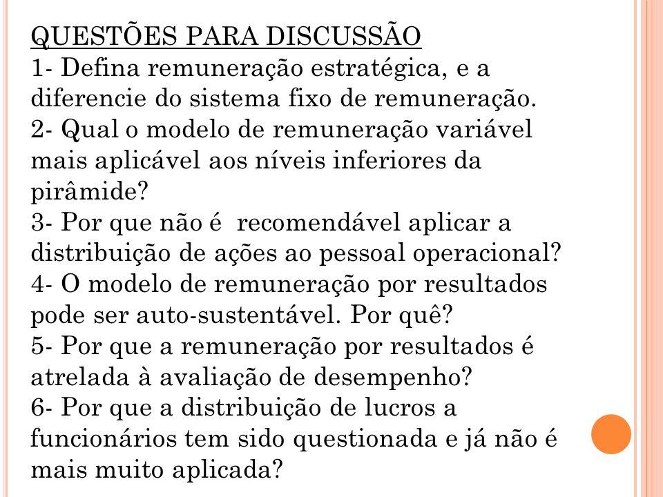 Remuneração por resultados ( pay for performance ) – é a atualmente mais praticada pelas organizações no Brasil, visando à otimização dos processos de