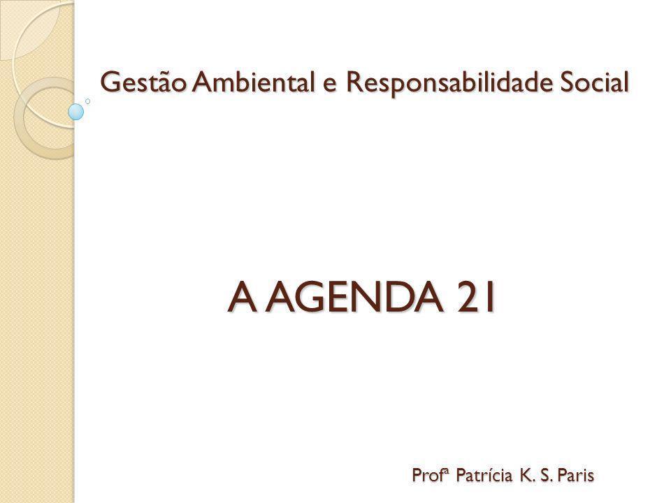 Gestão Ambiental e Responsabilidade Social A AGENDA 21 Profª Patrícia K. S. Paris