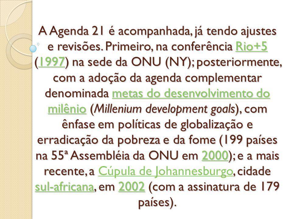 A Agenda 21 é acompanhada, já tendo ajustes e revisões. Primeiro, na conferência Rio+5 (1997) na sede da ONU (NY); posteriormente, com a adoção da age