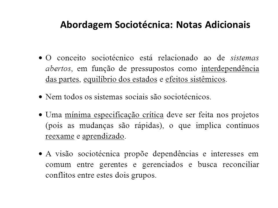 Abordagem Sociotécnica: Notas Adicionais O conceito sociotécnico está relacionado ao de sistemas abertos, em função de pressupostos como interdependên