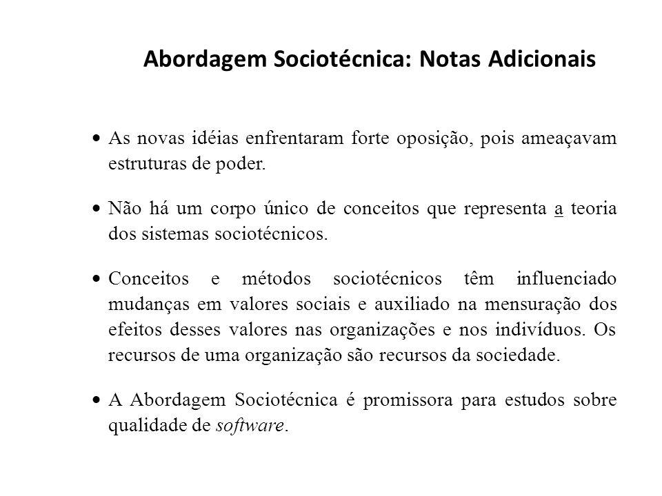 Abordagem Sociotécnica: Notas Adicionais As novas idéias enfrentaram forte oposição, pois ameaçavam estruturas de poder. Não há um corpo único de conc