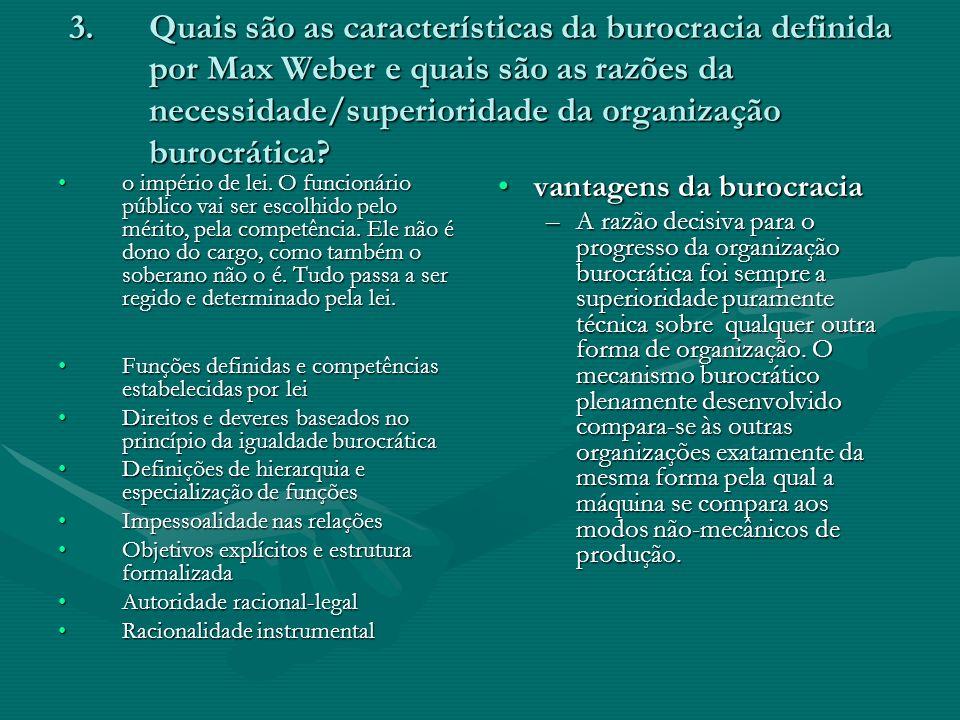 3.Quais são as características da burocracia definida por Max Weber e quais são as razões da necessidade/superioridade da organização burocrática? o i