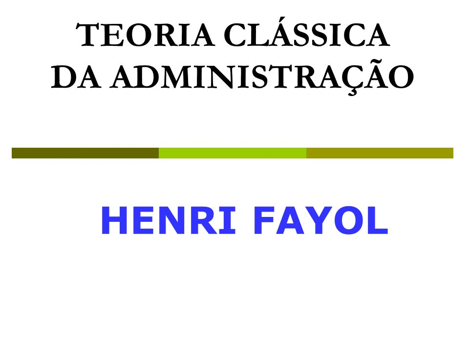 TEORIA CLÁSSICA DA ADMINISTRAÇÃO HENRI FAYOL