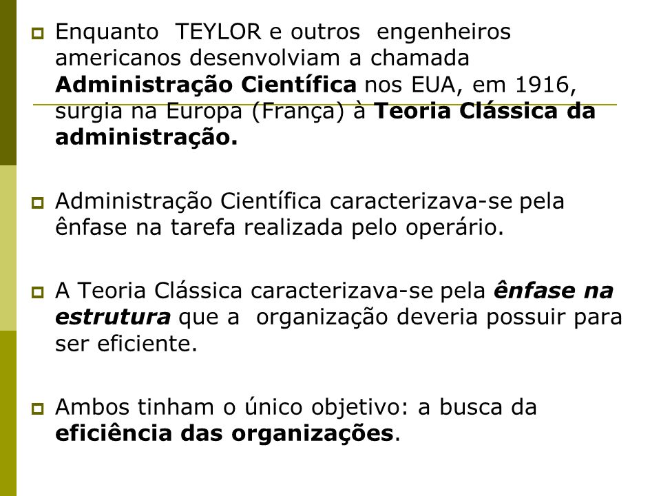 Enquanto TEYLOR e outros engenheiros americanos desenvolviam a chamada Administração Científica nos EUA, em 1916, surgia na Europa (França) à Teoria C