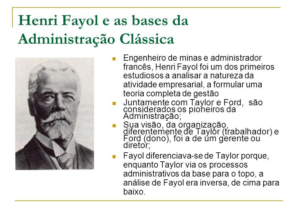 Henri Fayol e as bases da Administração Clássica Engenheiro de minas e administrador francês, Henri Fayol foi um dos primeiros estudiosos a analisar a