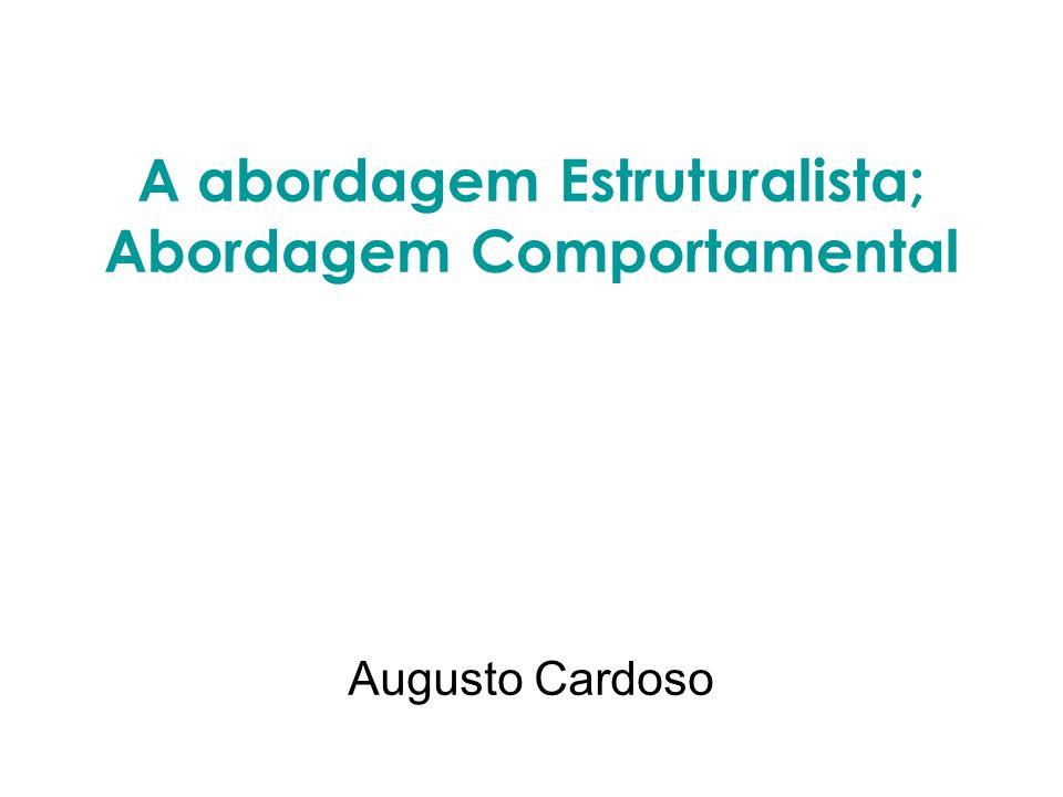 A abordagem Estruturalista; Abordagem Comportamental Augusto Cardoso