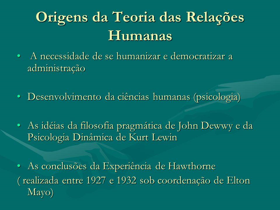 Origens da Teoria das Relações Humanas A necessidade de se humanizar e democratizar a administração A necessidade de se humanizar e democratizar a adm