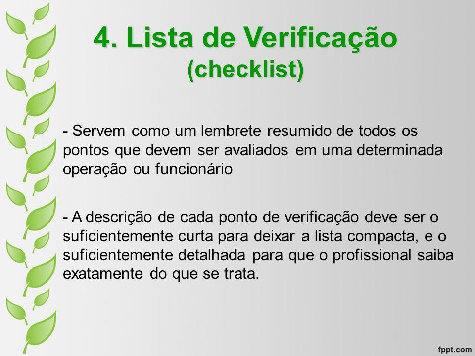 4. Lista de Verificação (checklist) - Servem como um lembrete resumido de todos os pontos que devem ser avaliados em uma determinada operação ou funci