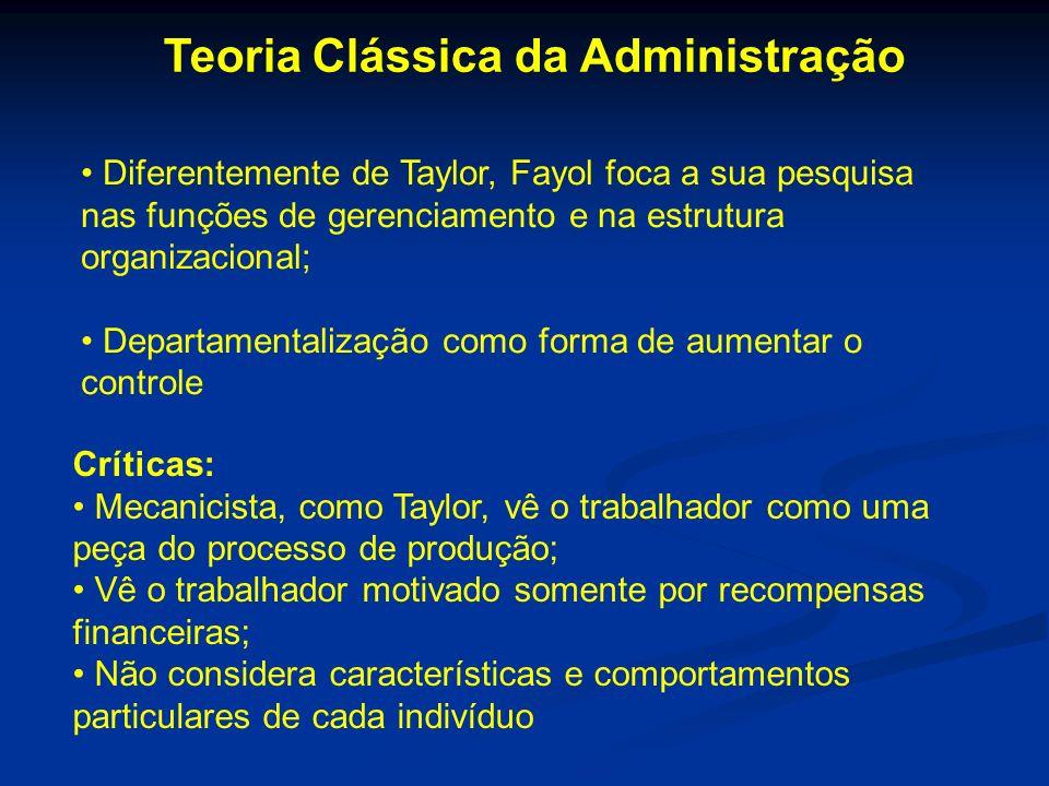 Teoria Clássica da Administração Diferentemente de Taylor, Fayol foca a sua pesquisa nas funções de gerenciamento e na estrutura organizacional; Depar