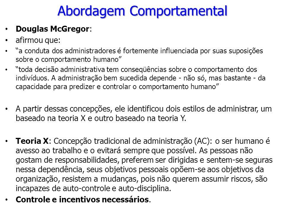 Abordagem Comportamental Douglas McGregor: afirmou que: a conduta dos administradores é fortemente influenciada por suas suposições sobre o comportame