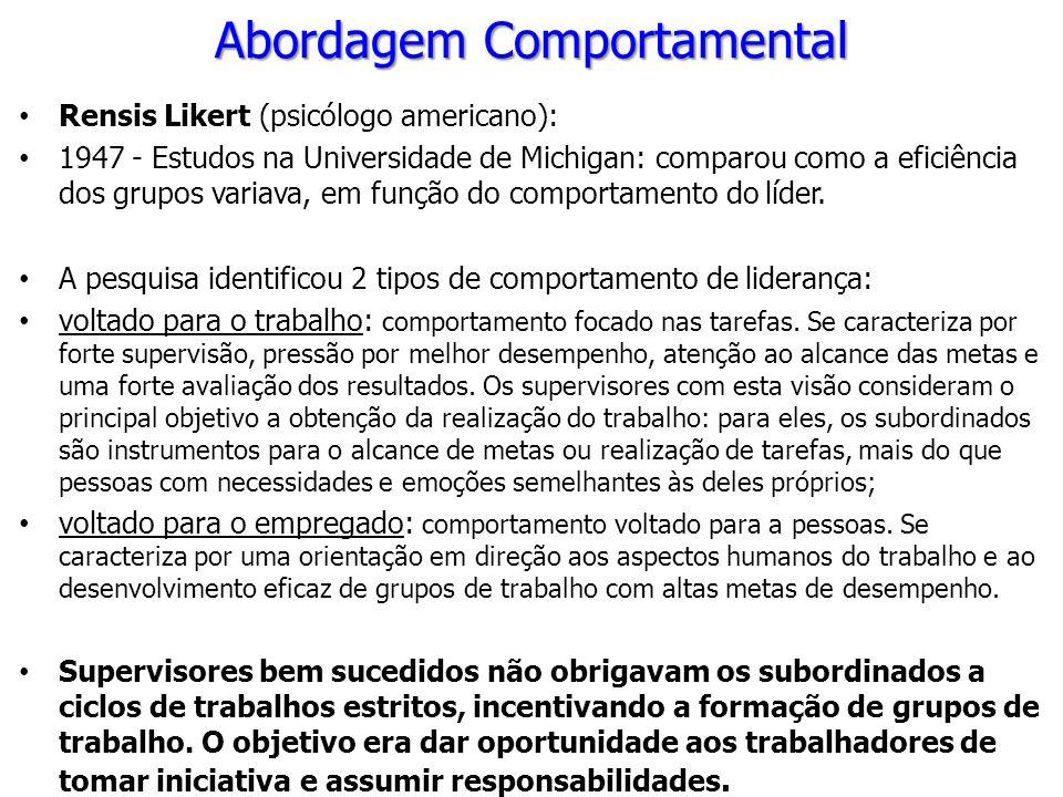 Abordagem Comportamental Rensis Likert (psicólogo americano): 1947 - Estudos na Universidade de Michigan: comparou como a eficiência dos grupos variav