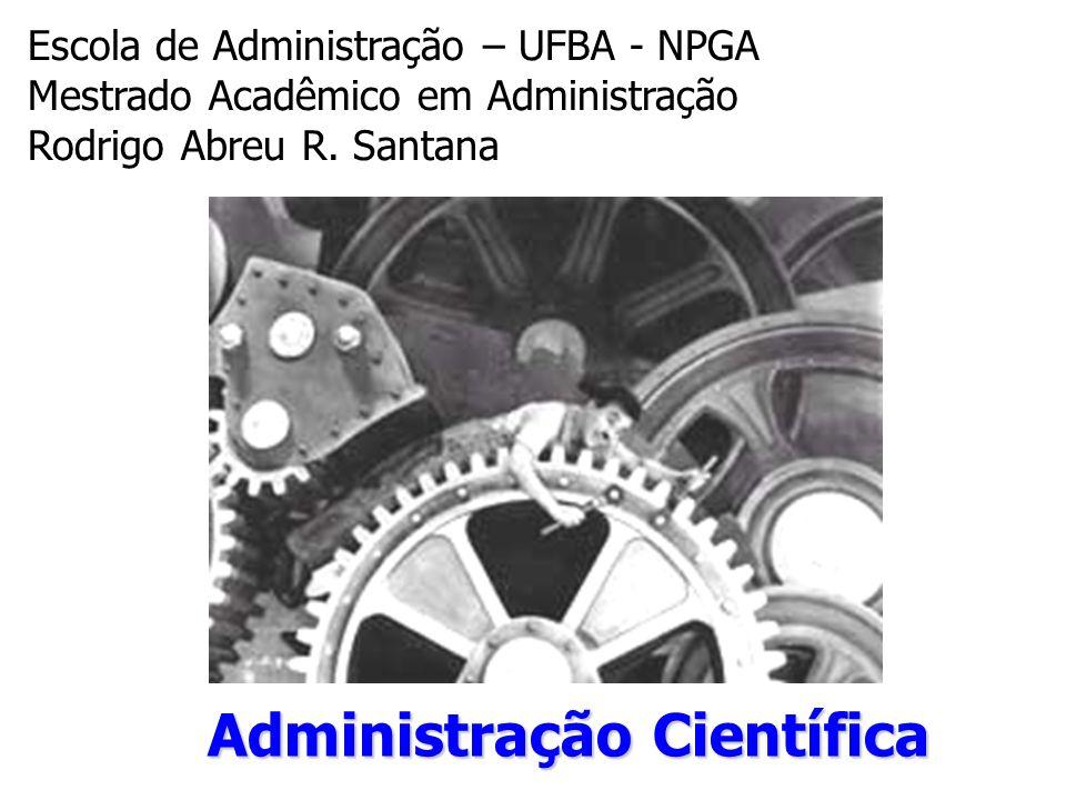 Administração Científica Escola de Administração – UFBA - NPGA Mestrado Acadêmico em Administração Rodrigo Abreu R. Santana