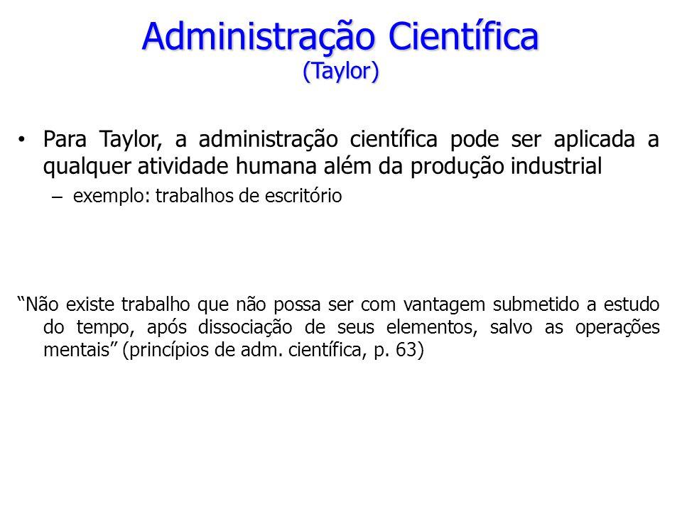 Para Taylor, a administração científica pode ser aplicada a qualquer atividade humana além da produção industrial – exemplo: trabalhos de escritório N