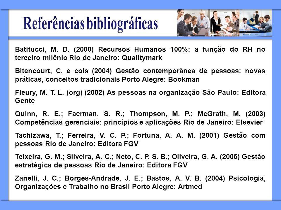 Batitucci, M. D. (2000) Recursos Humanos 100%: a função do RH no terceiro milênio Rio de Janeiro: Qualitymark Bitencourt, C. e cols (2004) Gestão cont