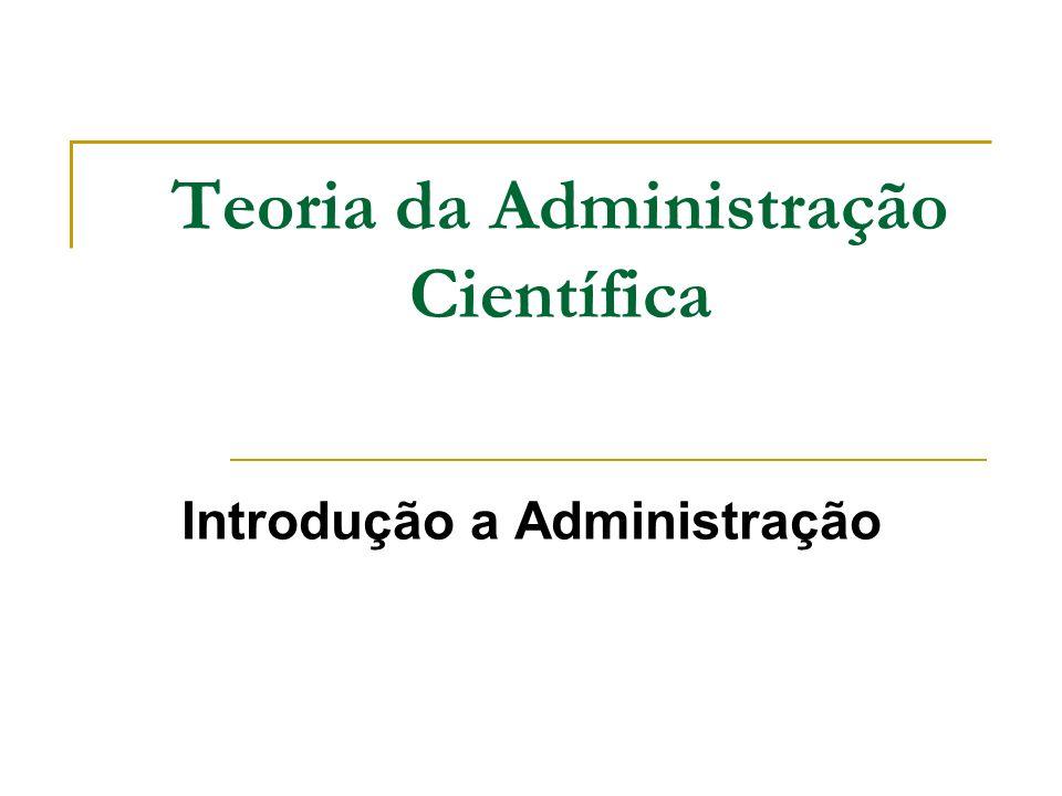 Teoria da Administração Científica Introdução a Administração