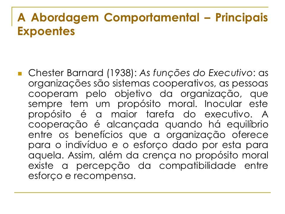 A Abordagem Comportamental – Principais Expoentes Chester Barnard (1938): As funções do Executivo: as organizações são sistemas cooperativos, as pesso