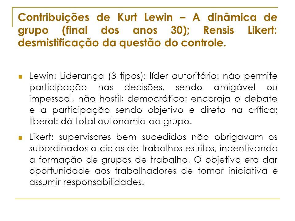 Contribuições de Kurt Lewin – A dinâmica de grupo (final dos anos 30); Rensis Likert: desmistificação da questão do controle. Lewin: Liderança (3 tipo