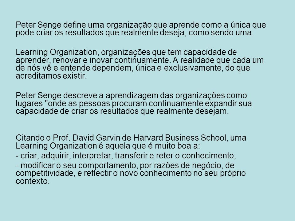Peter Senge define uma organização que aprende como a única que pode criar os resultados que realmente deseja, como sendo uma: Learning Organization,