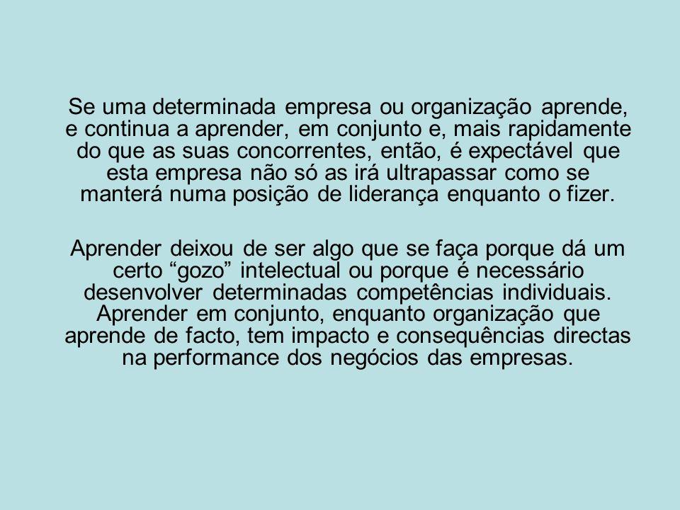 Se uma determinada empresa ou organização aprende, e continua a aprender, em conjunto e, mais rapidamente do que as suas concorrentes, então, é expect