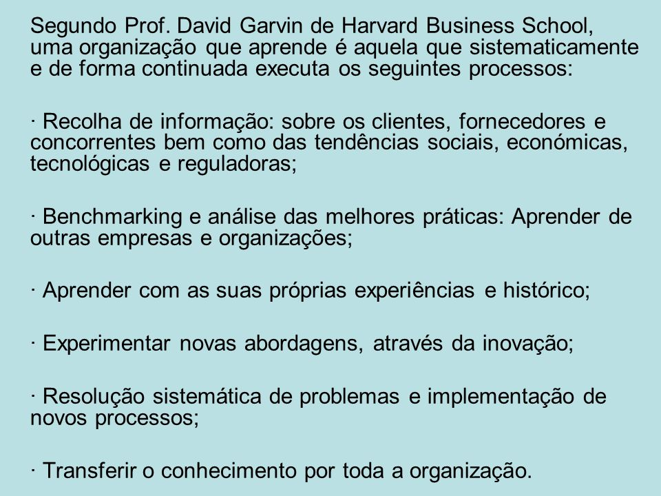 Segundo Prof. David Garvin de Harvard Business School, uma organização que aprende é aquela que sistematicamente e de forma continuada executa os segu