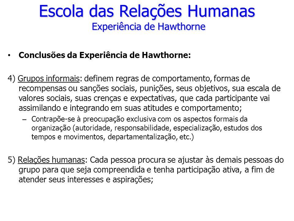 Conclusões da Experiência de Hawthorne: 4) Grupos informais: definem regras de comportamento, formas de recompensas ou sanções sociais, punições, seus