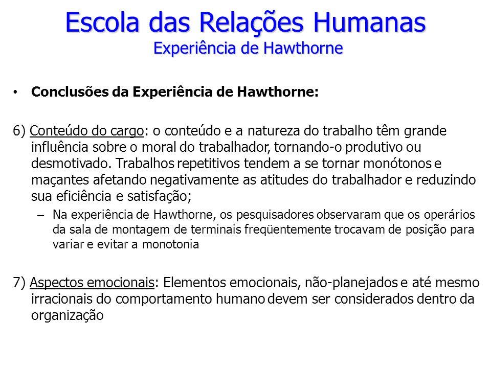 Conclusões da Experiência de Hawthorne: 6) Conteúdo do cargo: o conteúdo e a natureza do trabalho têm grande influência sobre o moral do trabalhador,