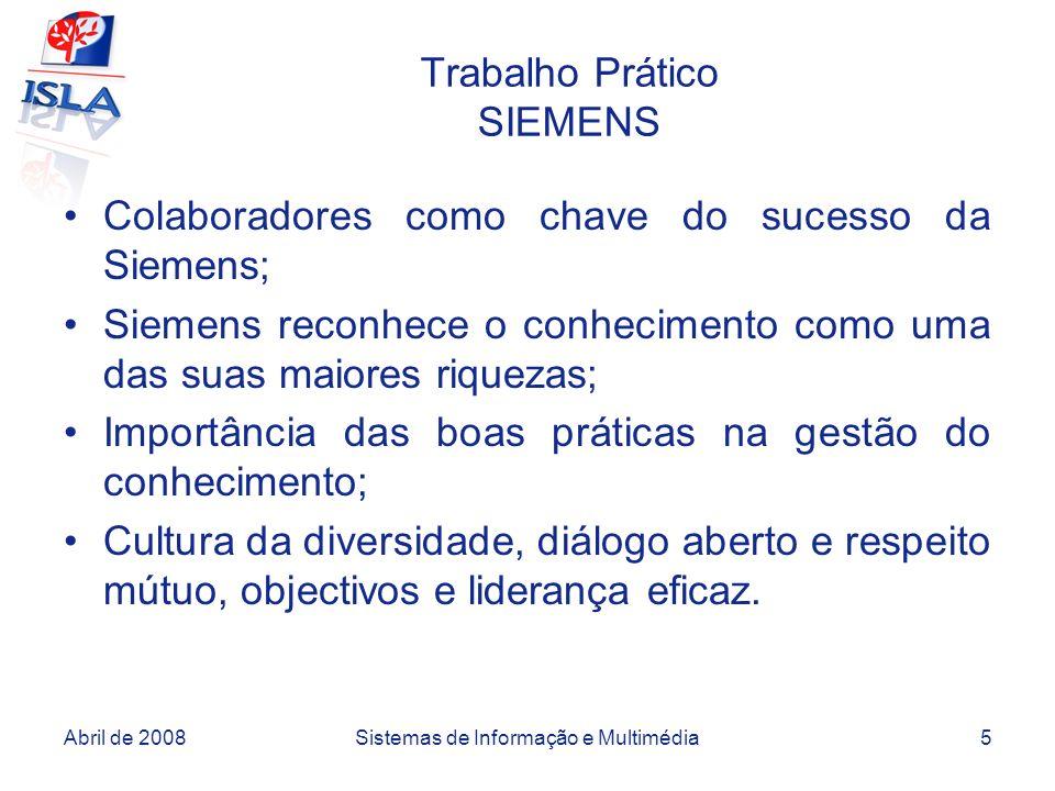 Abril de 2008Sistemas de Informação e Multimédia5 Trabalho Prático SIEMENS Colaboradores como chave do sucesso da Siemens; Siemens reconhece o conheci