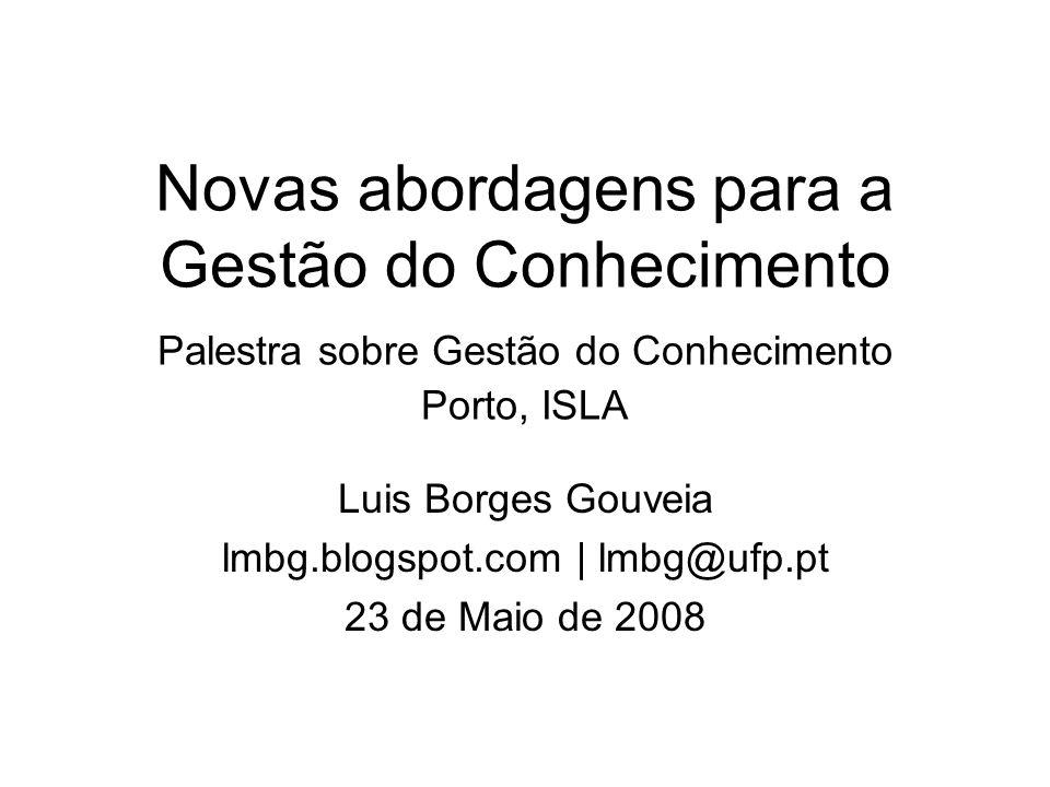 Novas abordagens para a Gestão do Conhecimento Palestra sobre Gestão do Conhecimento Porto, ISLA Luis Borges Gouveia lmbg.blogspot.com | lmbg@ufp.pt 2