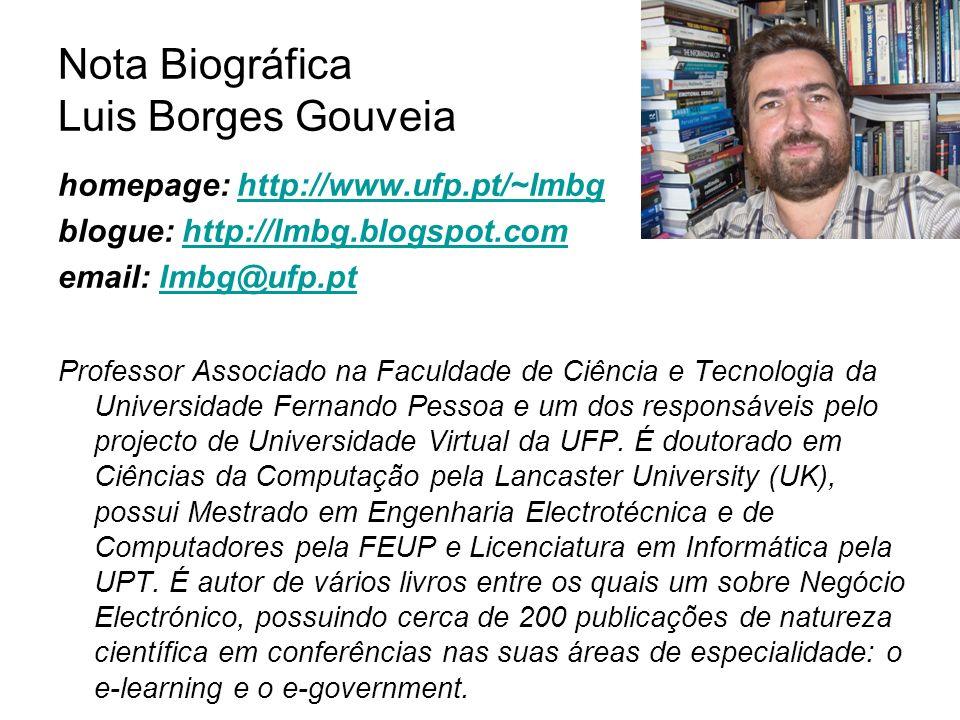 Nota Biográfica Luis Borges Gouveia homepage: http://www.ufp.pt/~lmbghttp://www.ufp.pt/~lmbg blogue: http://lmbg.blogspot.comhttp://lmbg.blogspot.com