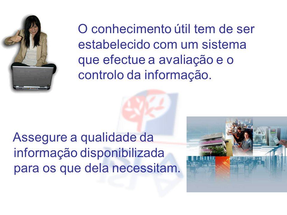 O conhecimento útil tem de ser estabelecido com um sistema que efectue a avaliação e o controlo da informação. Assegure a qualidade da informação disp