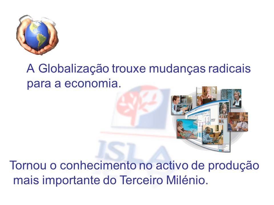 A Globalização trouxe mudanças radicais para a economia. Tornou o conhecimento no activo de produção mais importante do Terceiro Milénio.