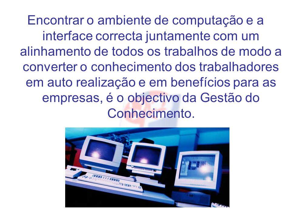 Encontrar o ambiente de computação e a interface correcta juntamente com um alinhamento de todos os trabalhos de modo a converter o conhecimento dos t