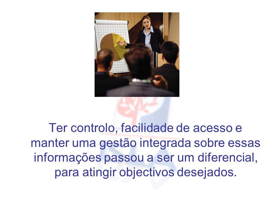 Ter controlo, facilidade de acesso e manter uma gestão integrada sobre essas informações passou a ser um diferencial, para atingir objectivos desejado