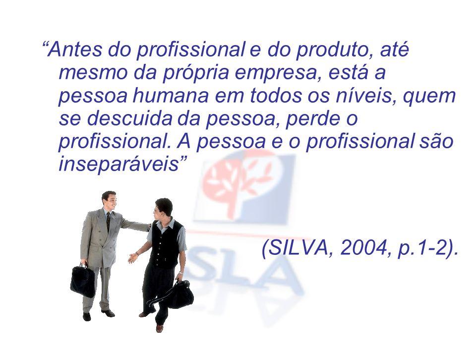 Antes do profissional e do produto, até mesmo da própria empresa, está a pessoa humana em todos os níveis, quem se descuida da pessoa, perde o profiss