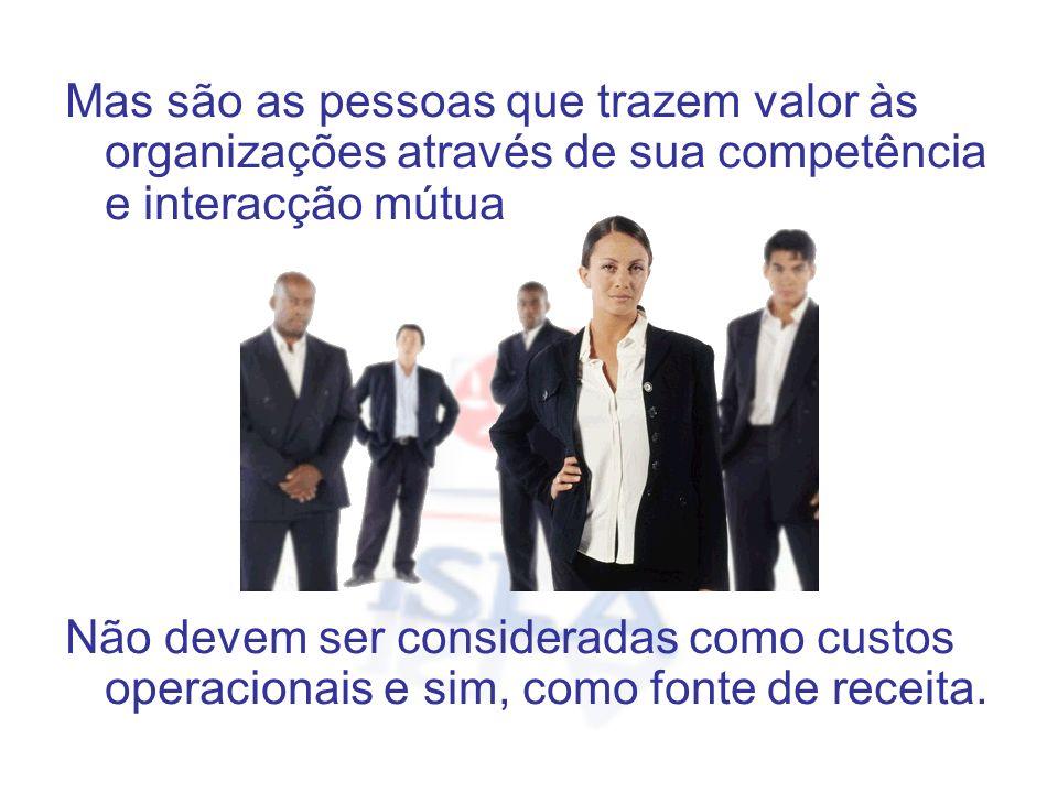 Mas são as pessoas que trazem valor às organizações através de sua competência e interacção mútua Não devem ser consideradas como custos operacionais