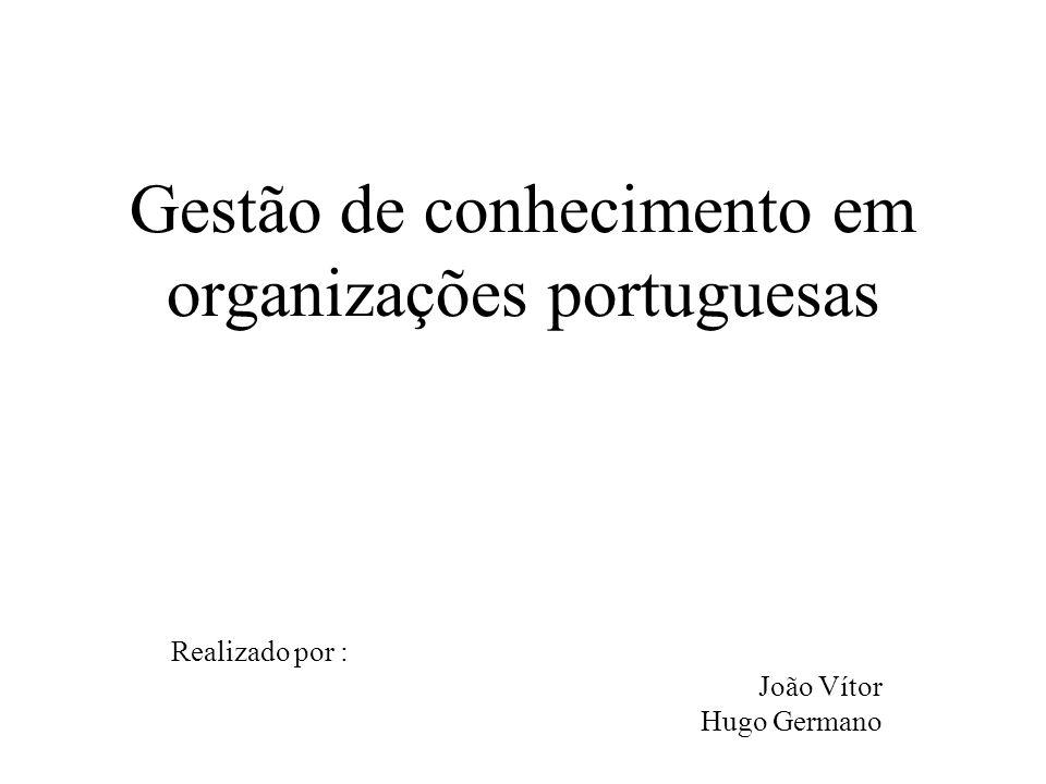 Gestão de conhecimento em organizações portuguesas Realizado por : João Vítor Hugo Germano