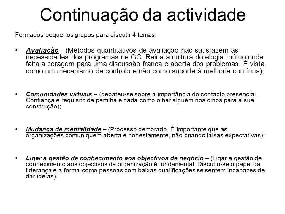 Continuação da actividade Formados pequenos grupos para discutir 4 temas: Avaliação - (Métodos quantitativos de avaliação não satisfazem as necessidad