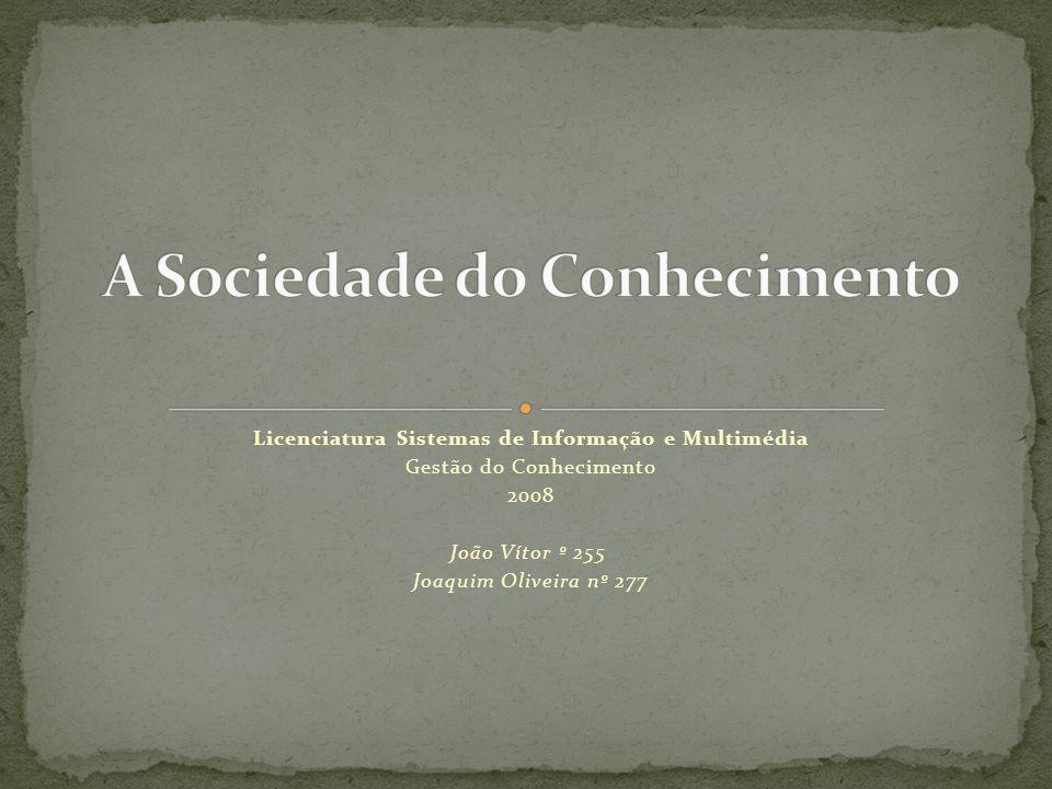 Licenciatura Sistemas de Informação e Multimédia Gestão do Conhecimento 2008 João Vítor º 255 Joaquim Oliveira nº 277