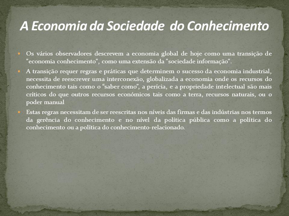 Os vários observadores descrevem a economia global de hoje como uma transição de economia conhecimento , como uma extensão da sociedade informação .