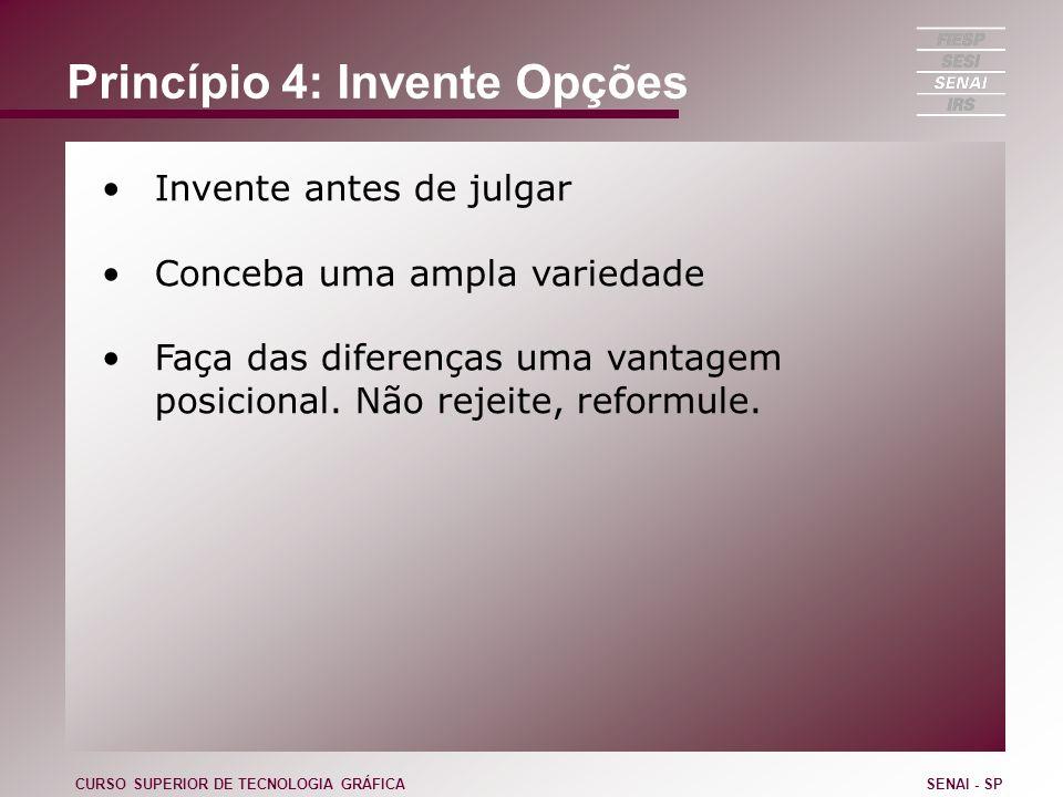Princípio 4: Invente Opções Invente antes de julgar Conceba uma ampla variedade Faça das diferenças uma vantagem posicional. Não rejeite, reformule. C