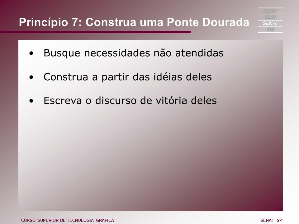 Princípio 7: Construa uma Ponte Dourada Busque necessidades não atendidas Construa a partir das idéias deles Escreva o discurso de vitória deles CURSO
