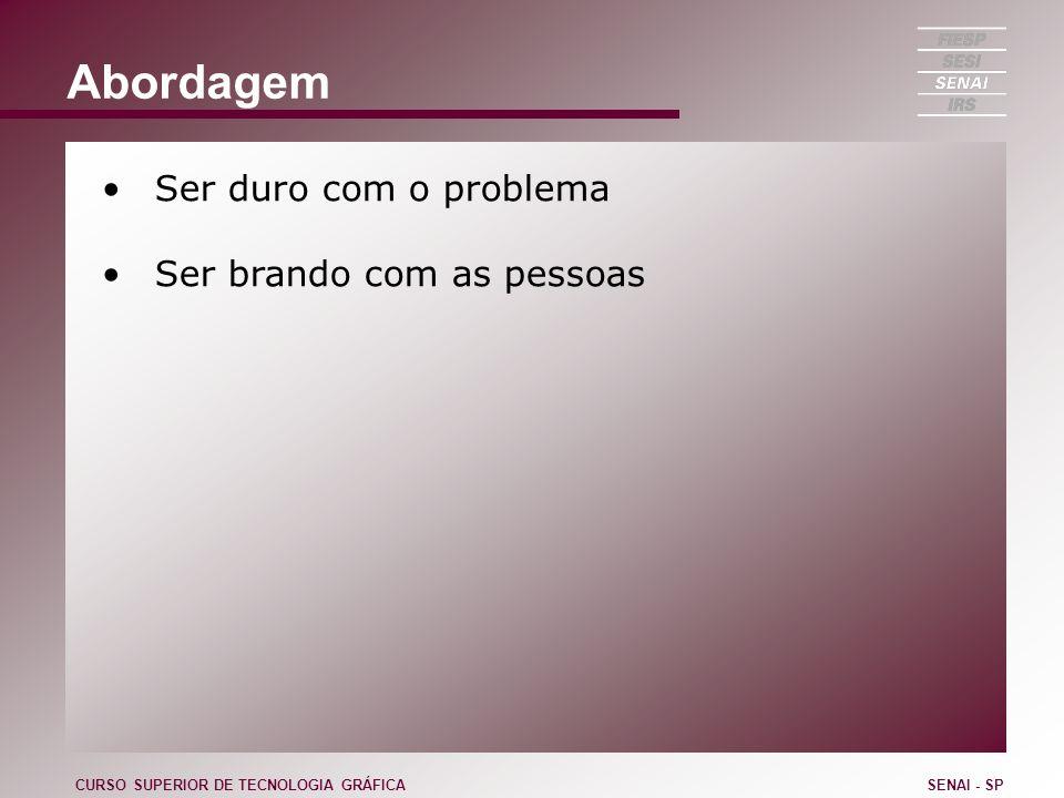 Abordagem Ser duro com o problema Ser brando com as pessoas CURSO SUPERIOR DE TECNOLOGIA GRÁFICASENAI - SP