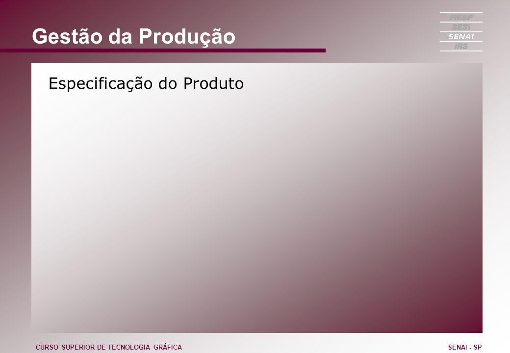 Gestão da Produção Especificação do Produto CURSO SUPERIOR DE TECNOLOGIA GRÁFICASENAI - SP