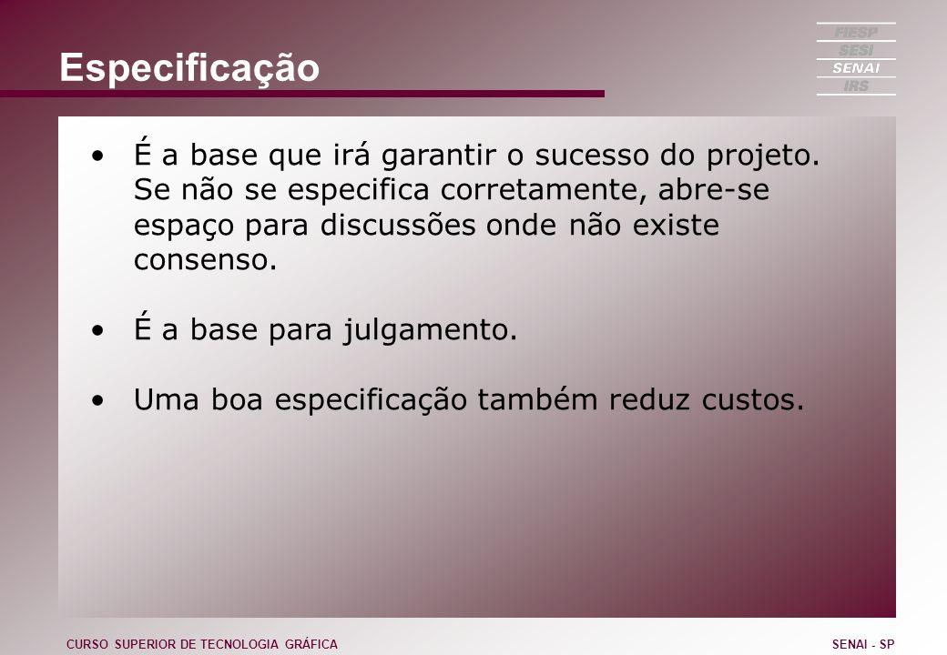 Especificação É a base que irá garantir o sucesso do projeto. Se não se especifica corretamente, abre-se espaço para discussões onde não existe consen