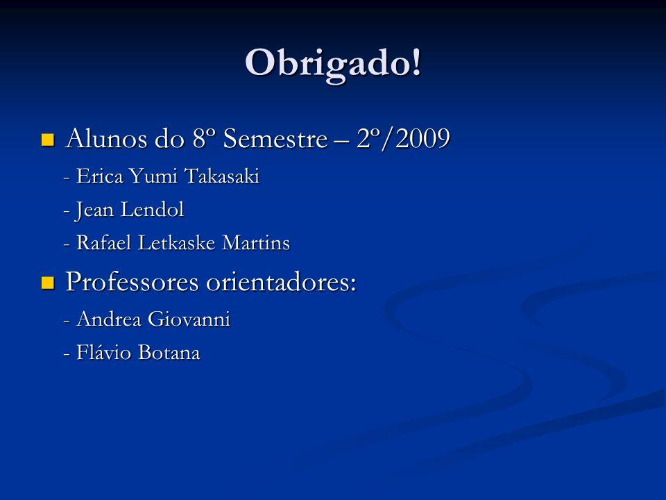 Obrigado! Alunos do 8º Semestre – 2º/2009 Alunos do 8º Semestre – 2º/2009 - Erica Yumi Takasaki - Erica Yumi Takasaki - Jean Lendol - Jean Lendol - Ra
