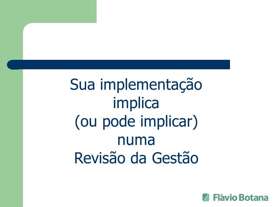 Sua implementação implica (ou pode implicar) numa Revisão da Gestão